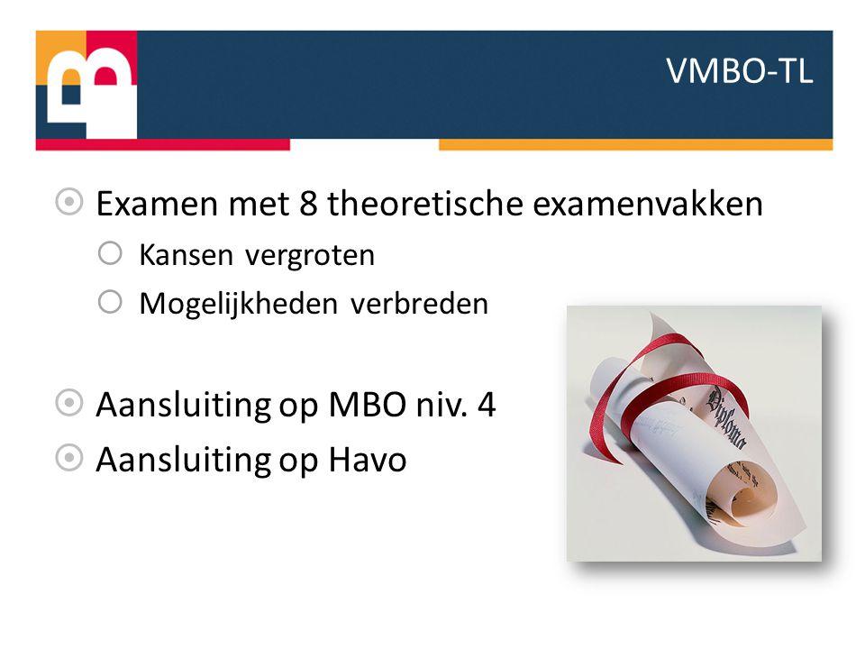 VMBO-TL  Examen met 8 theoretische examenvakken  Kansen vergroten  Mogelijkheden verbreden  Aansluiting op MBO niv. 4  Aansluiting op Havo