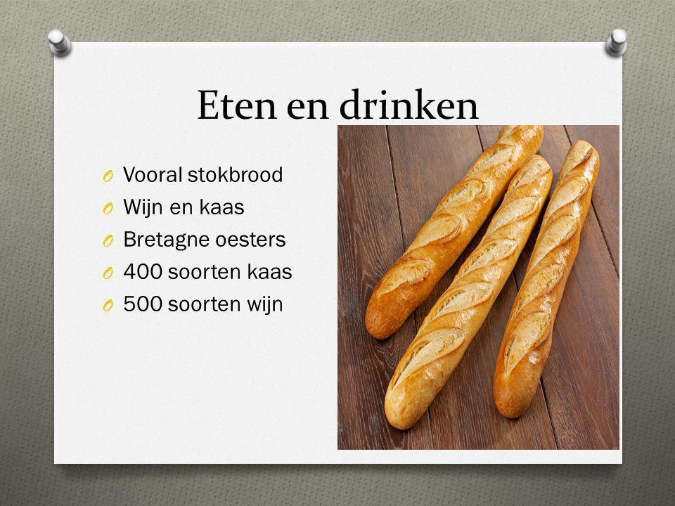 Eten en drinken O Vooral stokbrood O Wijn en kaas O Bretagne oesters O 400 soorten kaas O 500 soorten wijn