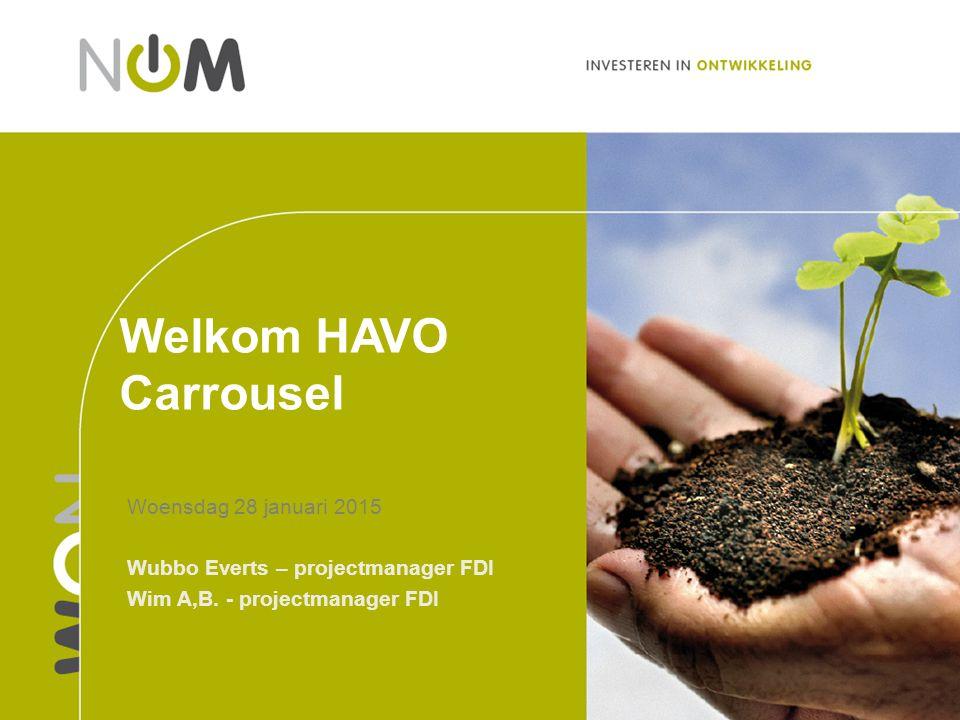 Welkom HAVO Carrousel Woensdag 28 januari 2015 Wubbo Everts – projectmanager FDI Wim A,B. - projectmanager FDI