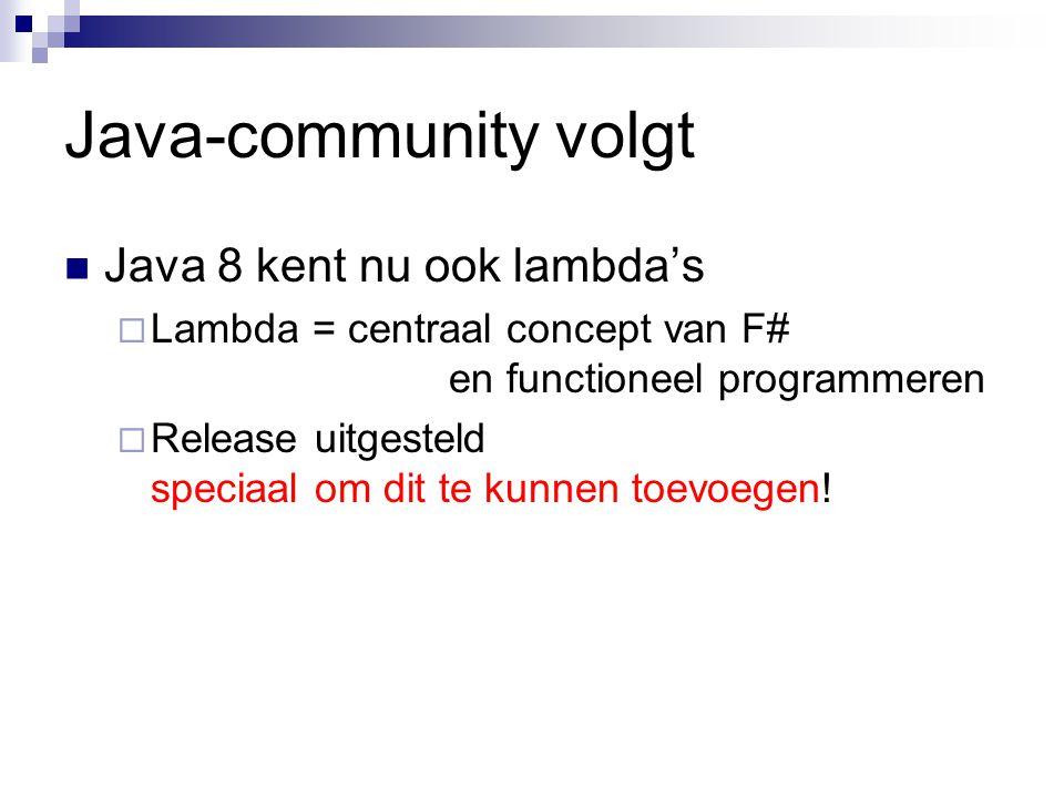 Java-community volgt Java 8 kent nu ook lambda's  Lambda = centraal concept van F# en functioneel programmeren  Release uitgesteld speciaal om dit te kunnen toevoegen!