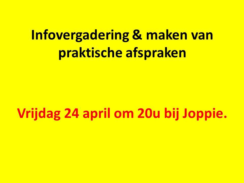 Infovergadering & maken van praktische afspraken Vrijdag 24 april om 20u bij Joppie.