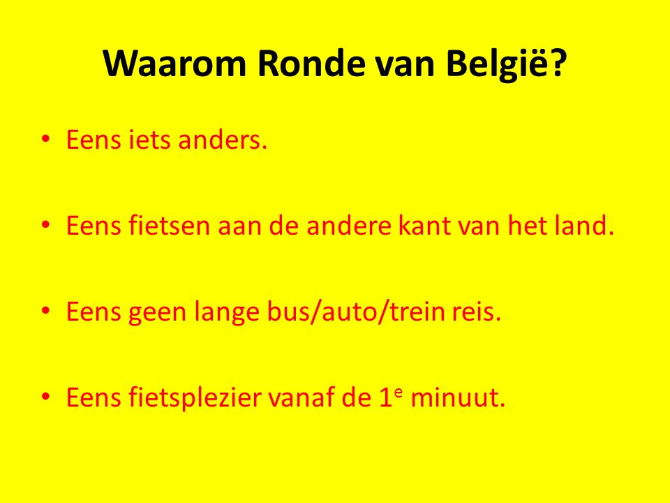 Waarom Ronde van België? Eens iets anders. Eens fietsen aan de andere kant van het land. Eens geen lange bus/auto/trein reis. Eens fietsplezier vanaf