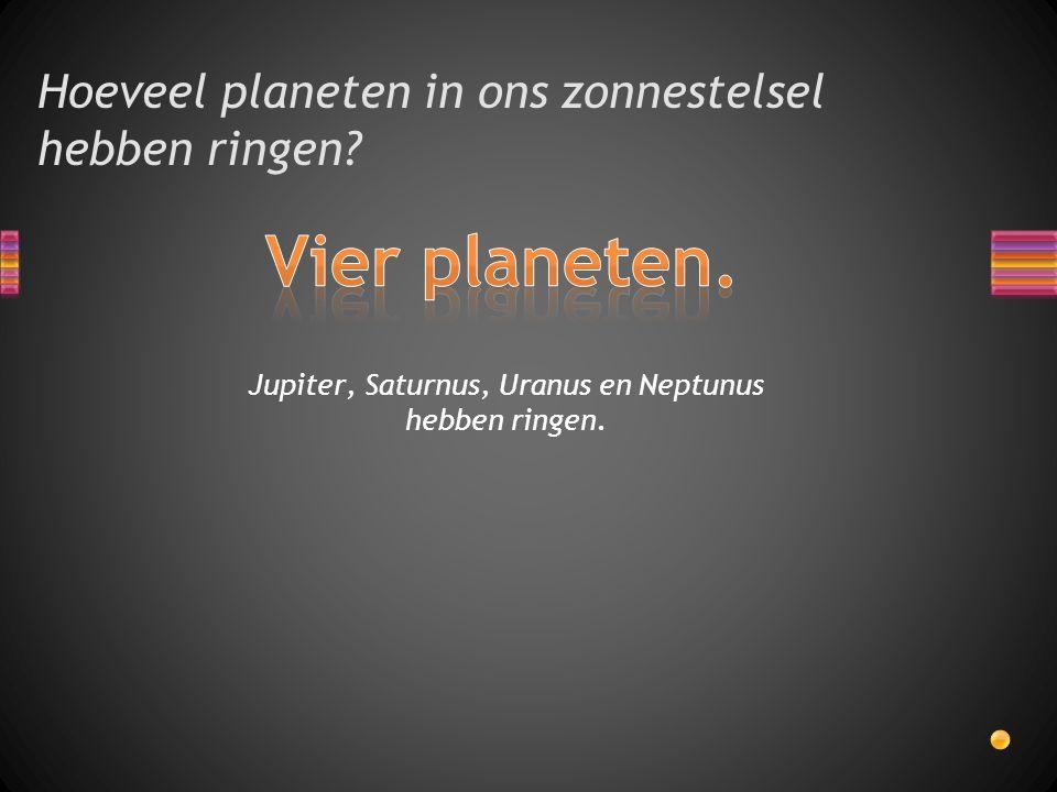 Hoeveel planeten in ons zonnestelsel hebben ringen? Jupiter, Saturnus, Uranus en Neptunus hebben ringen.
