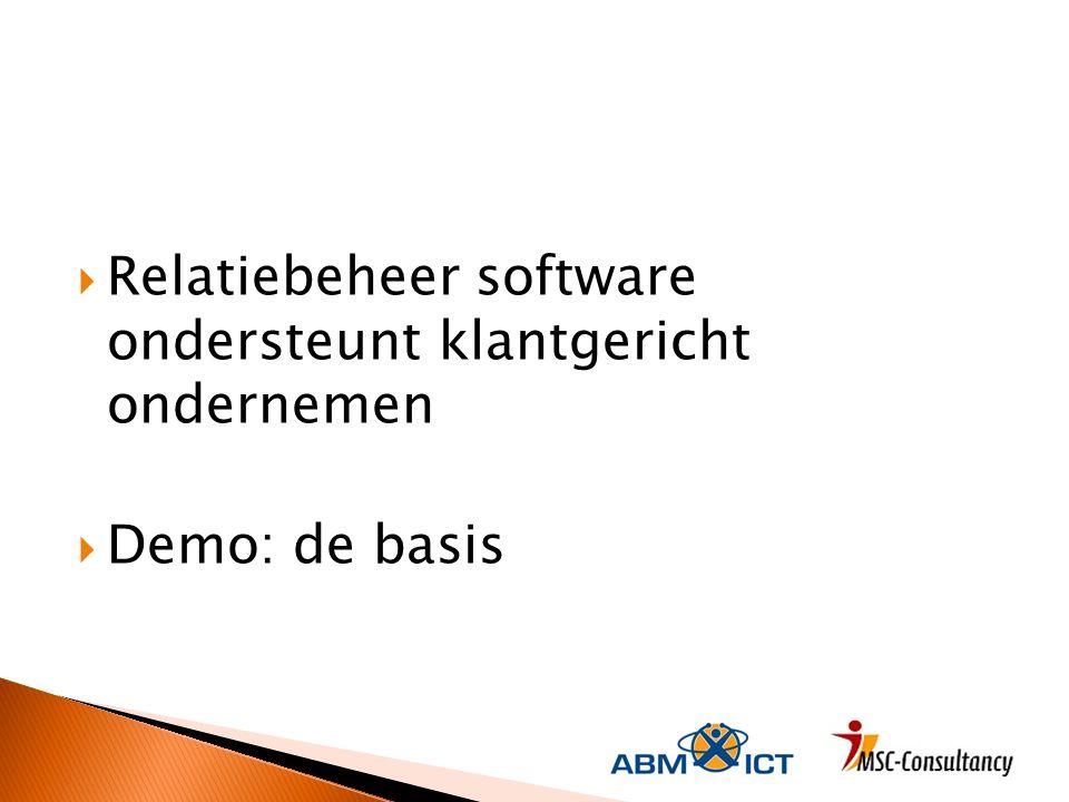  Relatiebeheer software ondersteunt klantgericht ondernemen  Demo: de basis