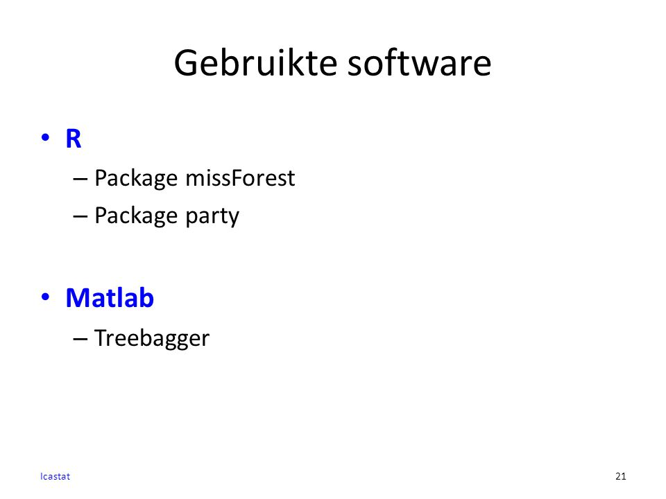 Gebruikte software R – Package missForest – Package party Matlab – Treebagger Icastat21