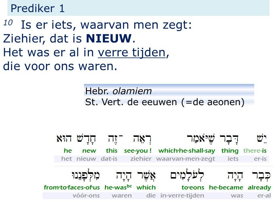 Prediker 1 10 Is er iets, waarvan men zegt: Ziehier, dat is NIEUW.