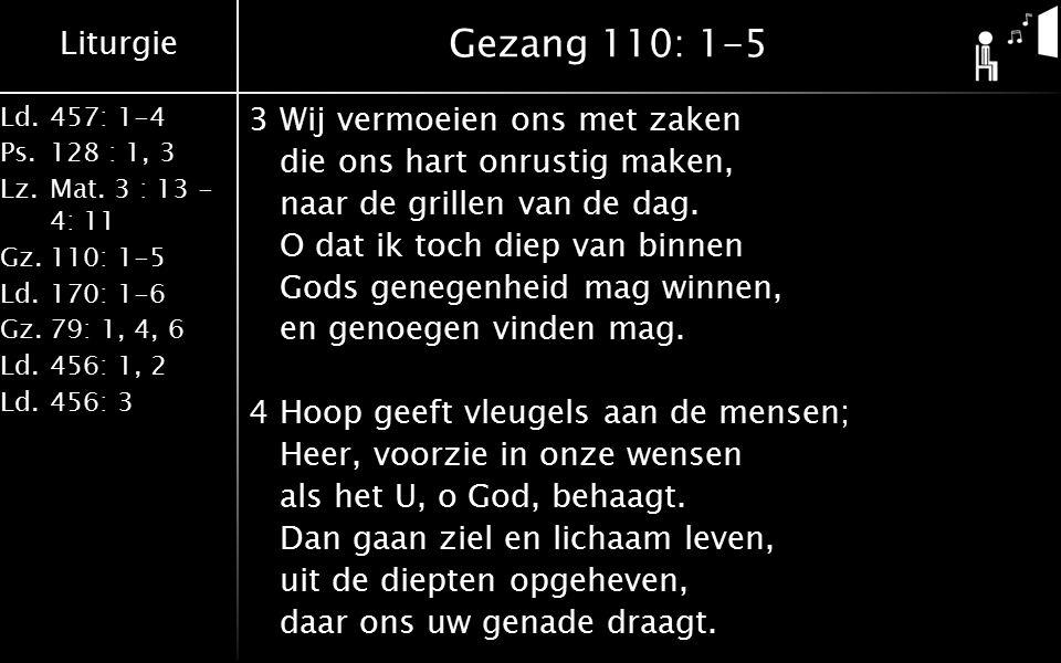 Liturgie Ld.457: 1-4 Ps.128 : 1, 3 Lz.Mat.