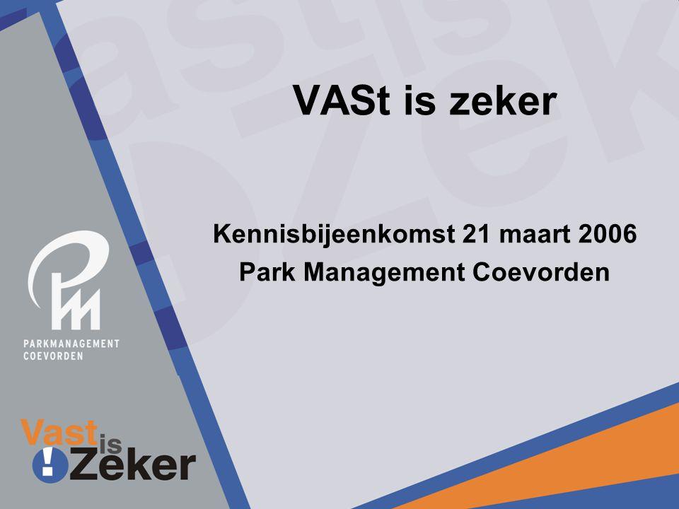 VASt is zeker Kennisbijeenkomst 21 maart 2006 Park Management Coevorden