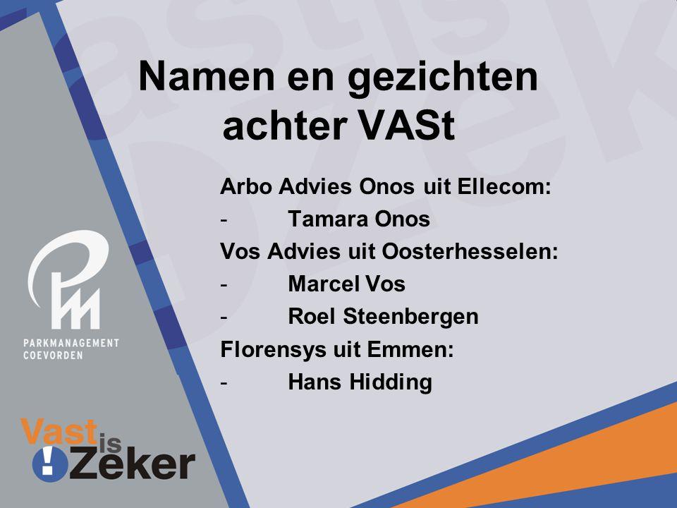 Namen en gezichten achter VASt Arbo Advies Onos uit Ellecom: -Tamara Onos Vos Advies uit Oosterhesselen: -Marcel Vos -Roel Steenbergen Florensys uit Emmen: -Hans Hidding