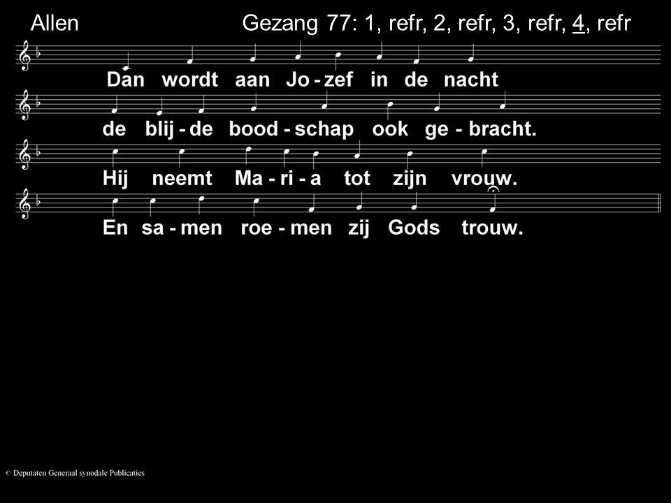 Gezang 77: 1, refr, 2, refr, 3, refr, 4, refr So lo Allen