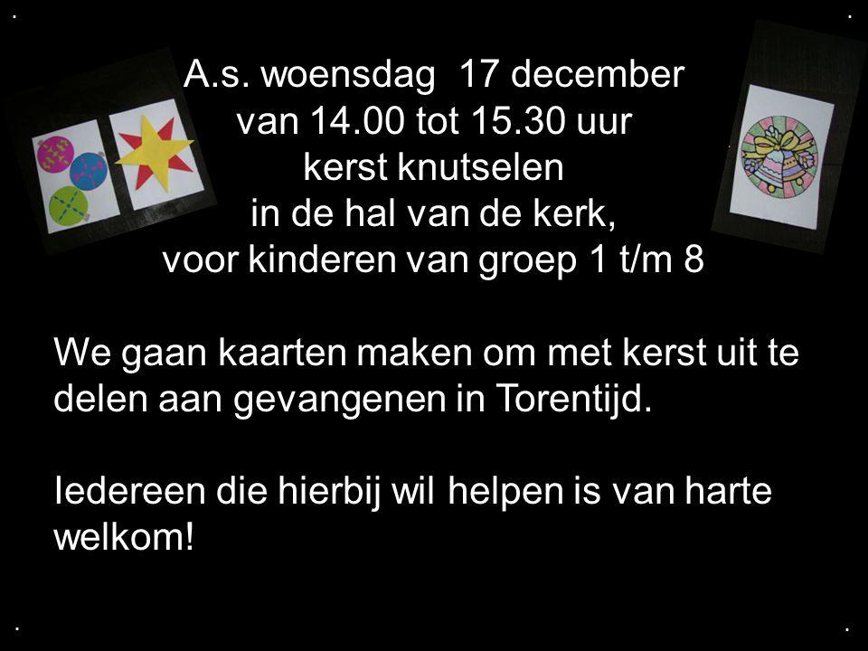 .... A.s. woensdag 17 december van 14.00 tot 15.30 uur kerst knutselen in de hal van de kerk, voor kinderen van groep 1 t/m 8 We gaan kaarten maken om