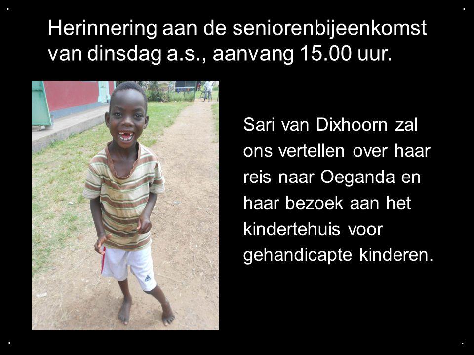 .... Sari van Dixhoorn zal ons vertellen over haar reis naar Oeganda en haar bezoek aan het kindertehuis voor gehandicapte kinderen. Herinnering aan d