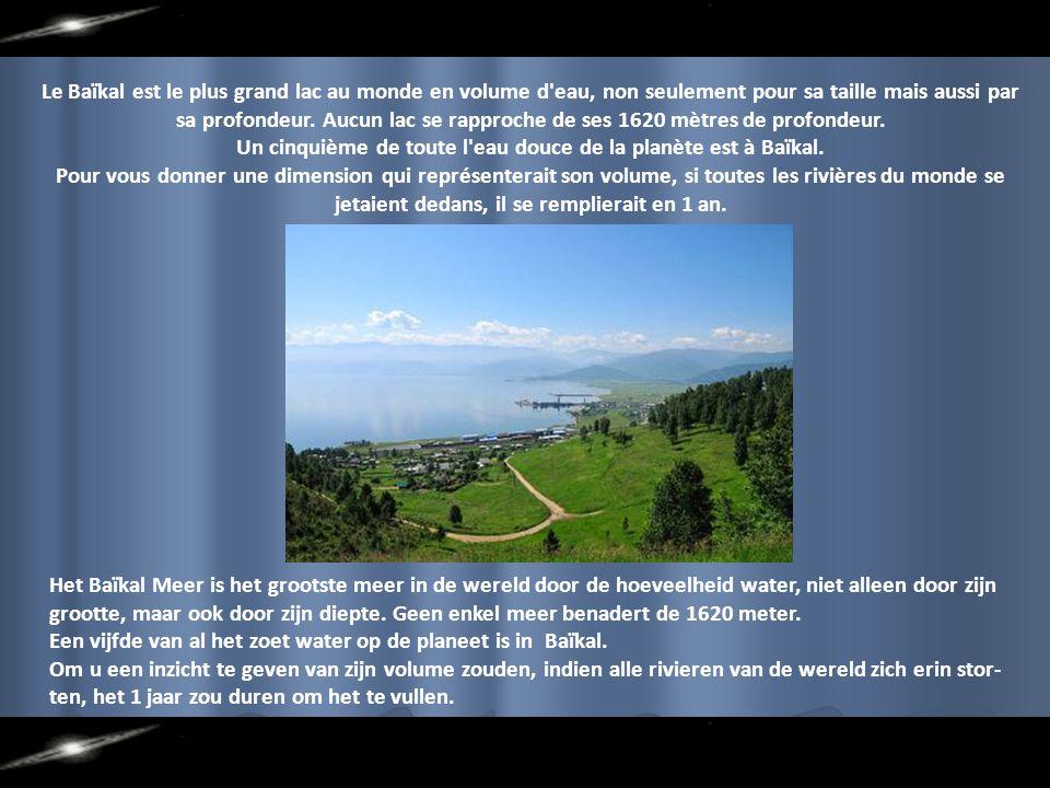 Le Baïkal est le plus grand lac au monde en volume d eau, non seulement pour sa taille mais aussi par sa profondeur.