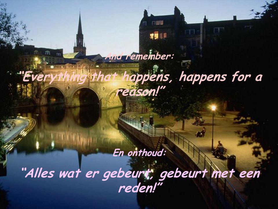 Wanhoop niet, de mooiste dingen gebeuren op momenten dat je ze het minst verwacht.