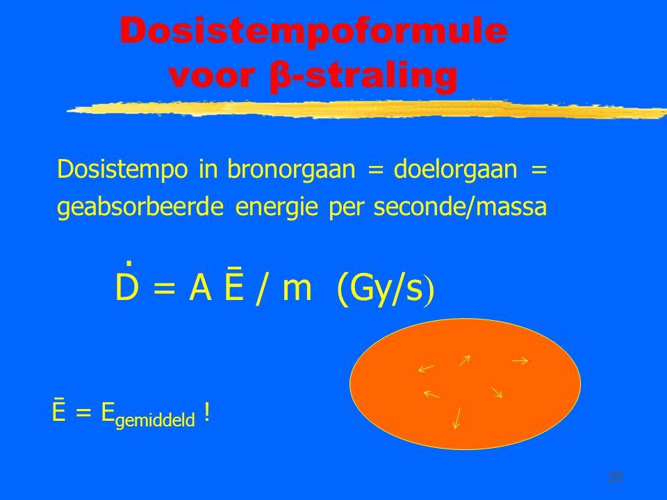 28 Dosistempoformule voor β-straling Dosistempo in bronorgaan = doelorgaan = geabsorbeerde energie per seconde/massa.