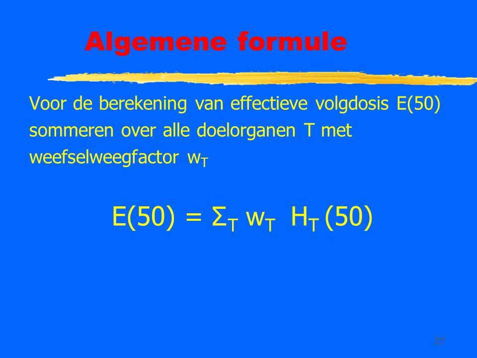 37 Algemene formule Voor de berekening van effectieve volgdosis E(50) sommeren over alle doelorganen T met weefselweegfactor w T E(50) = Σ T w T H T (50)