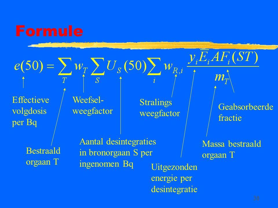 38 Formule Effectieve volgdosis per Bq Weefsel- weegfactor Aantal desintegraties in bronorgaan S per ingenomen Bq Bestraald orgaan T Uitgezonden energie per desintegratie Geabsorbeerde fractie Massa bestraald orgaan T Stralings weegfactor