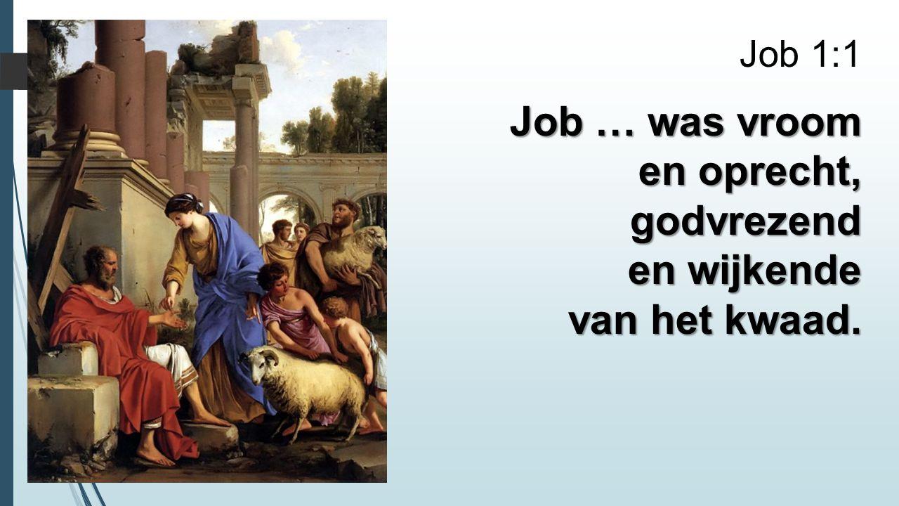 Job 1:1 Job … was vroom en oprecht, godvrezend en wijkende van het kwaad.