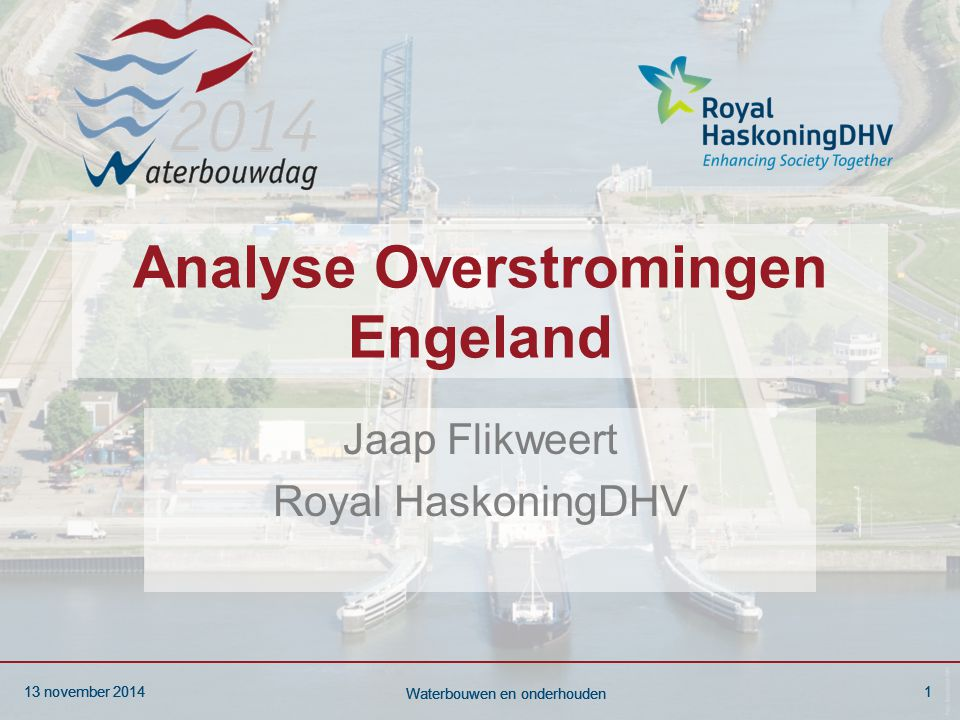 13 november 20141 Waterbouwen en onderhouden 13 november 20141 Waterbouwen en onderhouden Analyse Overstromingen Engeland Jaap Flikweert Royal HaskoningDHV