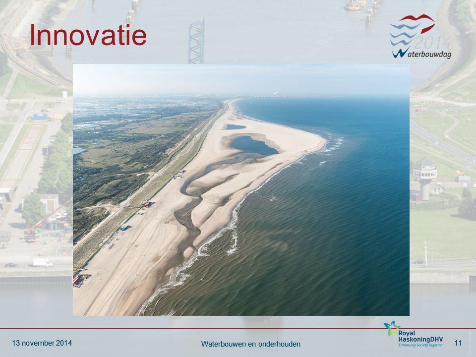 13 november 201411 Waterbouwen en onderhouden 13 november 201411 Waterbouwen en onderhouden Innovatie