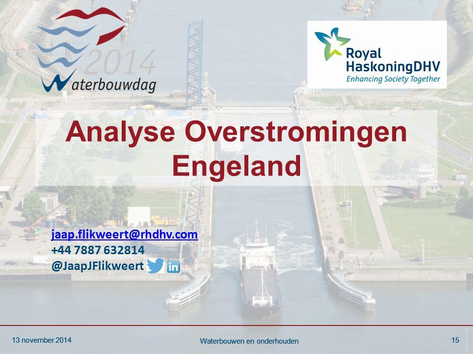 13 november 201415 Waterbouwen en onderhouden 13 november 201415 Waterbouwen en onderhouden Analyse Overstromingen Engeland jaap.flikweert@rhdhv.com +