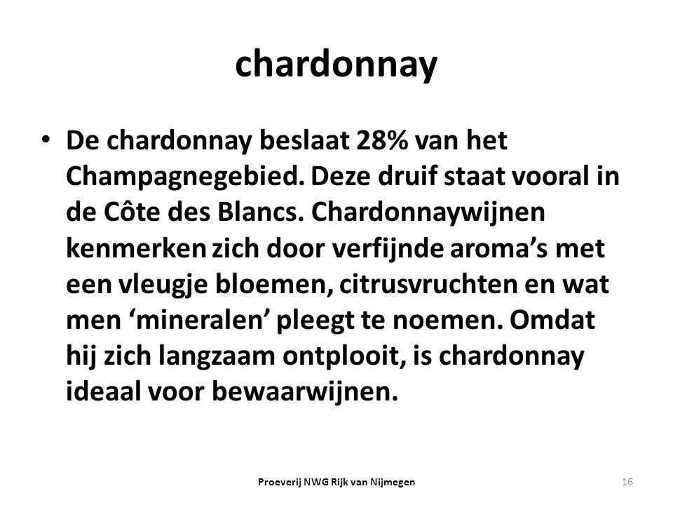 chardonnay De chardonnay beslaat 28% van het Champagnegebied. Deze druif staat vooral in de Côte des Blancs. Chardonnaywijnen kenmerken zich door verf