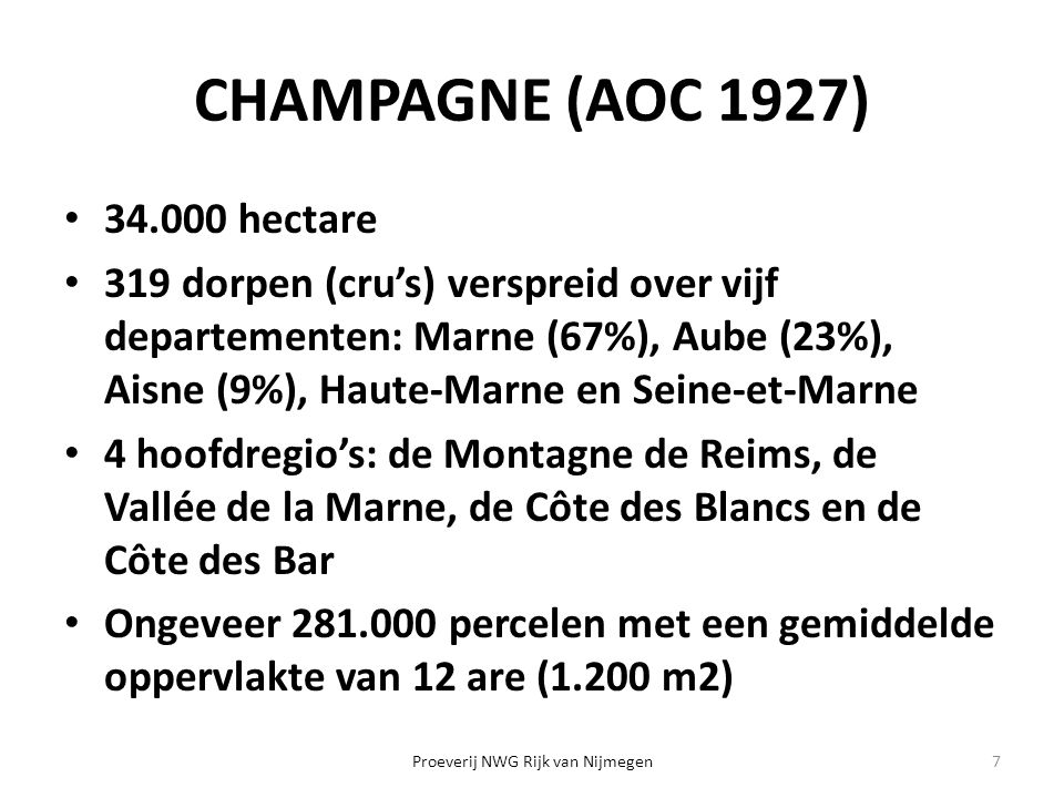 CHAMPAGNE (AOC 1927) 34.000 hectare 319 dorpen (cru's) verspreid over vijf departementen: Marne (67%), Aube (23%), Aisne (9%), Haute-Marne en Seine-et