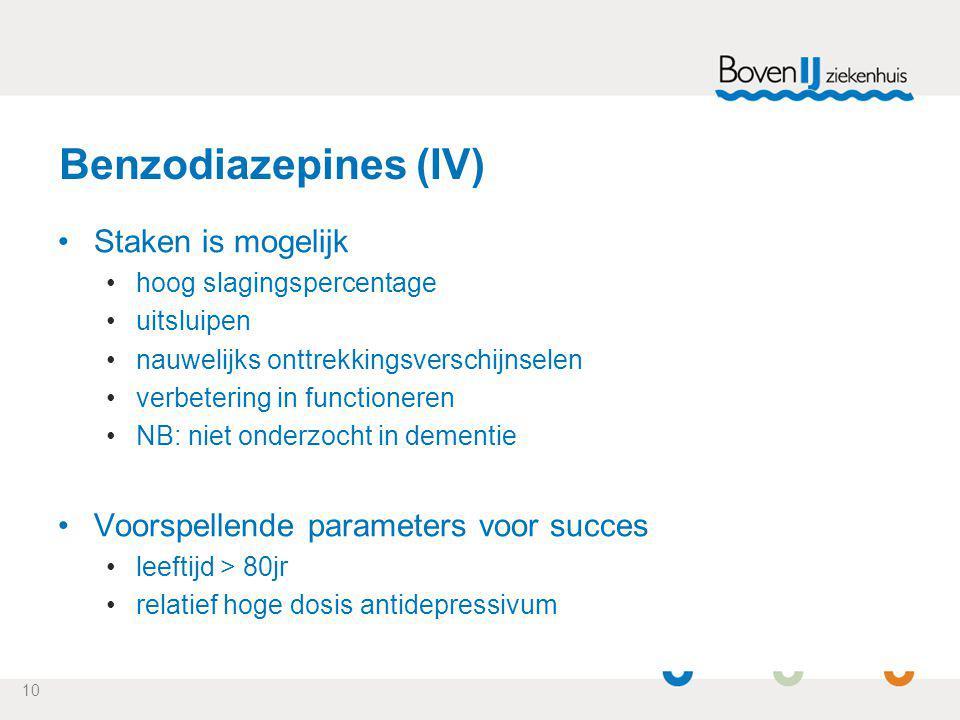 10 Benzodiazepines (IV) Staken is mogelijk hoog slagingspercentage uitsluipen nauwelijks onttrekkingsverschijnselen verbetering in functioneren NB: ni