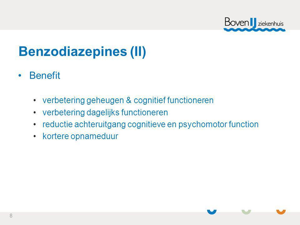 8 Benzodiazepines (II) Benefit verbetering geheugen & cognitief functioneren verbetering dagelijks functioneren reductie achteruitgang cognitieve en p