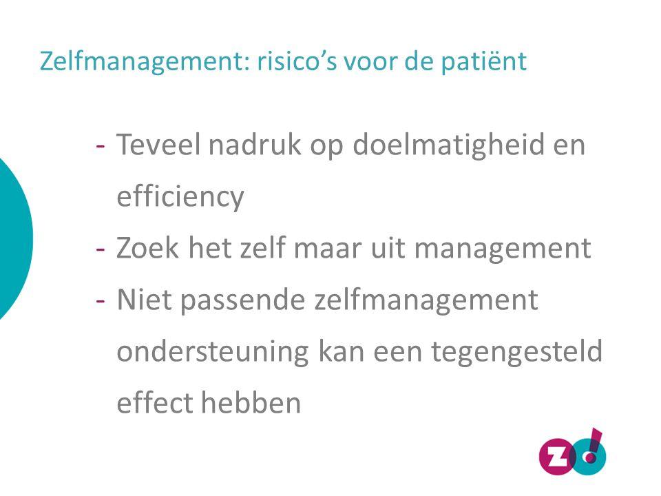 Zelfmanagement: risico's voor de patiënt -Teveel nadruk op doelmatigheid en efficiency -Zoek het zelf maar uit management -Niet passende zelfmanagemen