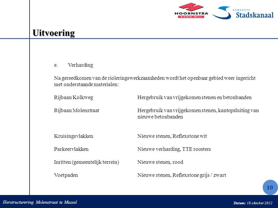 Herstructurering Molenstraat te Mussel Datum: 18 oktober 2012 Uitvoering e.Verharding Na gereedkomen van de rioleringswerkzaamheden wordt het openbaar