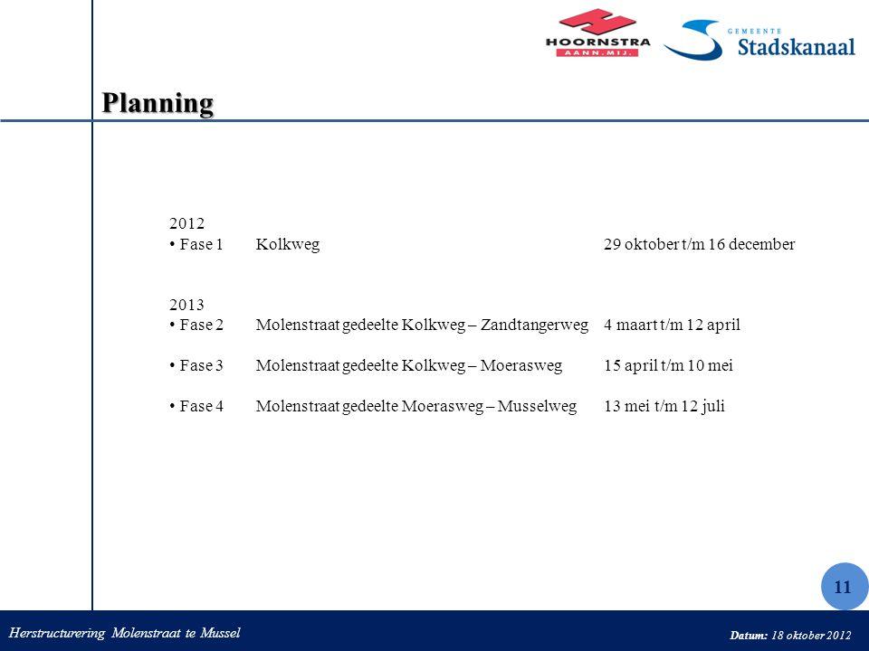 Herstructurering Molenstraat te Mussel Datum: 18 oktober 2012 Planning 2012 Fase 1Kolkweg29 oktober t/m 16 december 2013 Fase 2Molenstraat gedeelte Ko