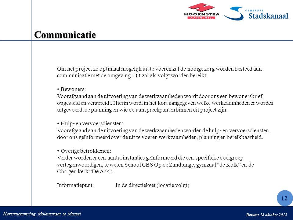 Herstructurering Molenstraat te Mussel Datum: 18 oktober 2012 Communicatie Om het project zo optimaal mogelijk uit te voeren zal de nodige zorg worden