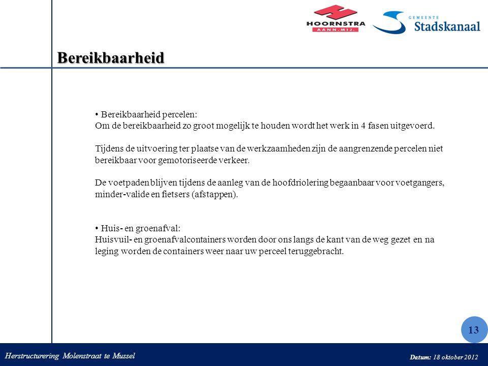 Herstructurering Molenstraat te Mussel Datum: 18 oktober 2012 Bereikbaarheid Bereikbaarheid percelen: Om de bereikbaarheid zo groot mogelijk te houden