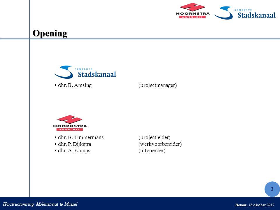 Datum: 18 oktober 2012 Opening dhr. B. Amsing(projectmanager) dhr. B. Timmermans(projectleider) dhr. P. Dijkstra(werkvoorbereider) dhr. A. Kamps(uitvo