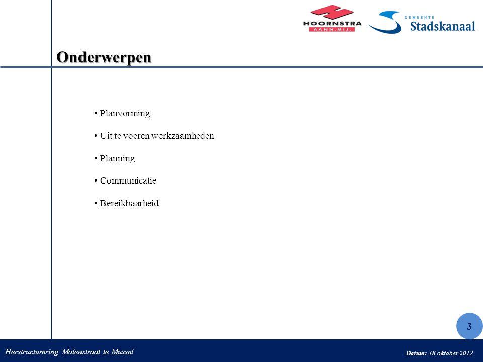 Herstructurering Molenstraat te Mussel Datum: 18 oktober 2012 Onderwerpen Planvorming Uit te voeren werkzaamheden Planning Communicatie Bereikbaarheid
