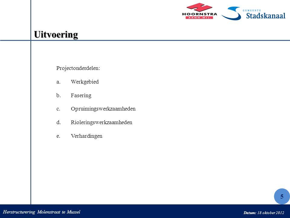 Herstructurering Molenstraat te Mussel Datum: 18 oktober 2012 Uitvoering Projectonderdelen: a.Werkgebied b.Fasering c.Opruimingswerkzaamheden d.Rioler