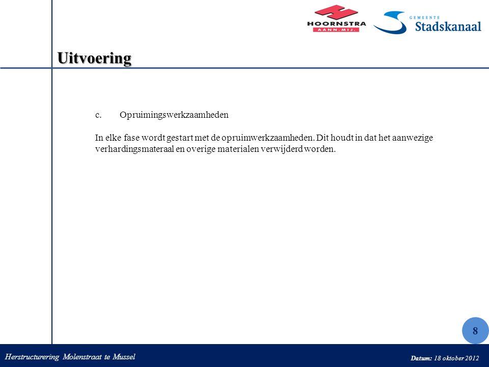Herstructurering Molenstraat te Mussel Datum: 18 oktober 2012 Uitvoering c.Opruimingswerkzaamheden In elke fase wordt gestart met de opruimwerkzaamhed