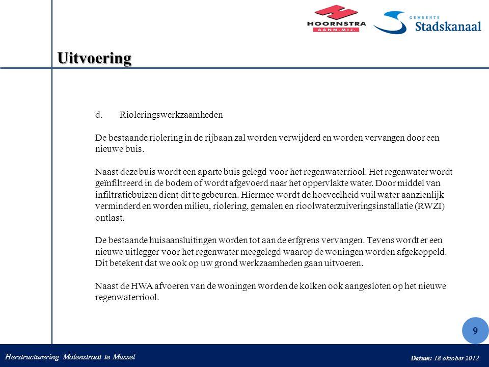 Herstructurering Molenstraat te Mussel Datum: 18 oktober 2012 Uitvoering d.Rioleringswerkzaamheden De bestaande riolering in de rijbaan zal worden ver