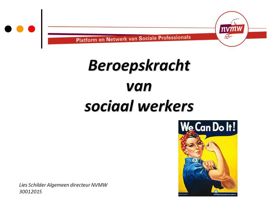 Beroepskracht van sociaal werkers Lies Schilder Algemeen directeur NVMW 30012015