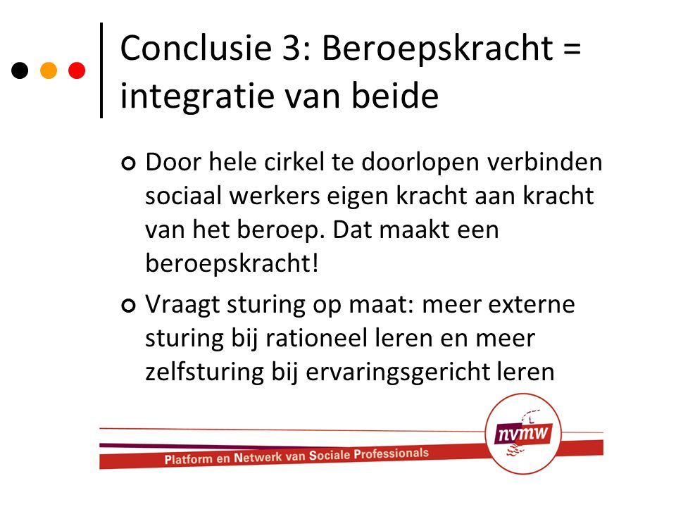 Conclusie 3: Beroepskracht = integratie van beide Door hele cirkel te doorlopen verbinden sociaal werkers eigen kracht aan kracht van het beroep. Dat