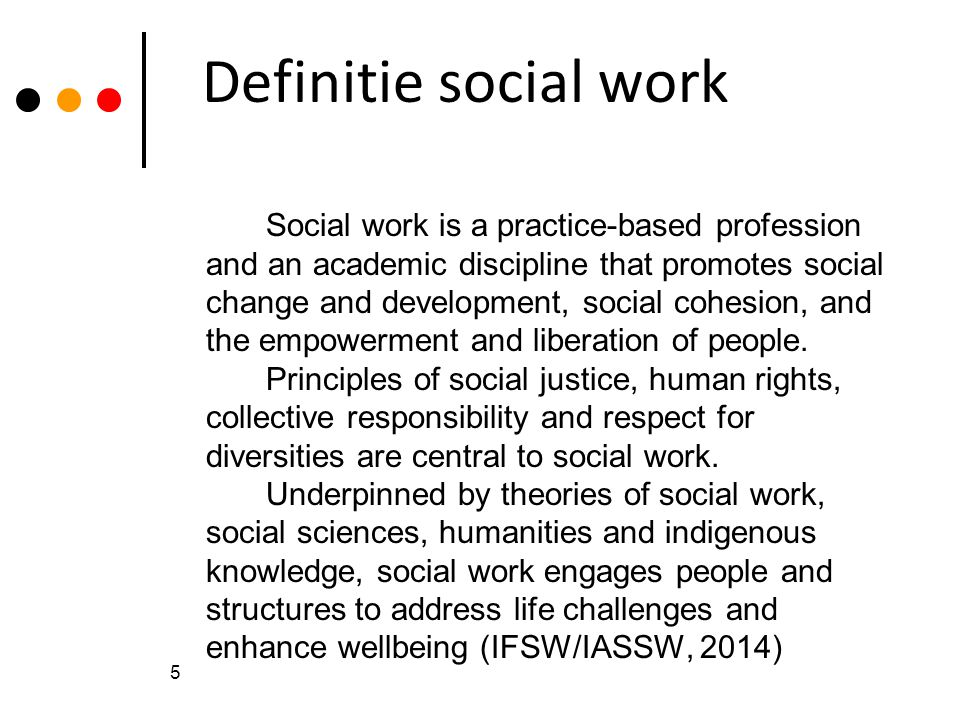 Oude definitie The Social Work profession promotes social change, problem solving in human relationships and the empowerment and liberation of people to enhance well-being.
