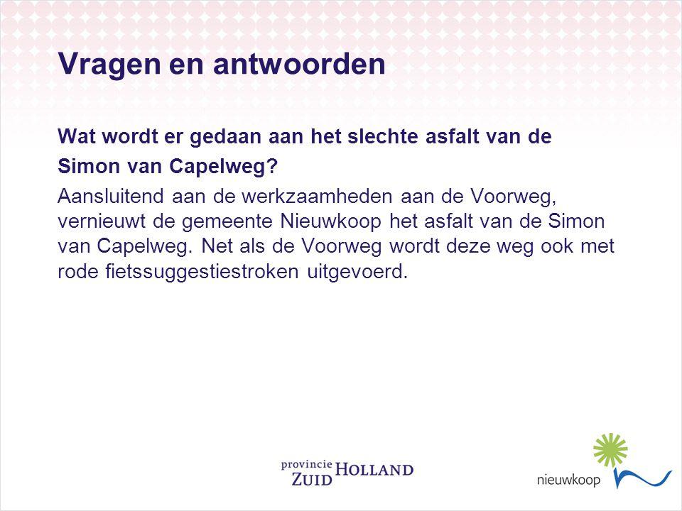 Vragen en antwoorden Wat wordt er gedaan aan het slechte asfalt van de Simon van Capelweg? Aansluitend aan de werkzaamheden aan de Voorweg, vernieuwt