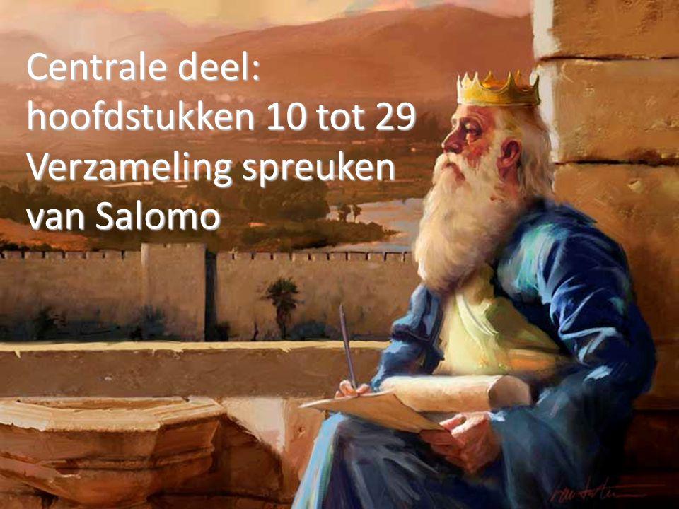 Centrale deel: hoofdstukken 10 tot 29 Verzameling spreuken van Salomo