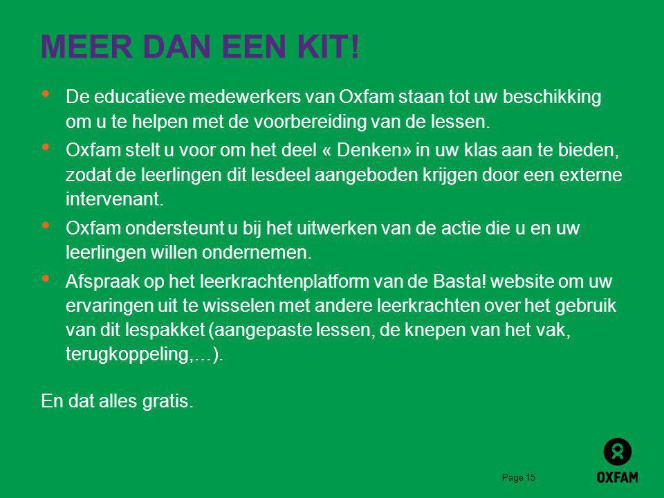 Page 15 MEER DAN EEN KIT! De educatieve medewerkers van Oxfam staan tot uw beschikking om u te helpen met de voorbereiding van de lessen. Oxfam stelt