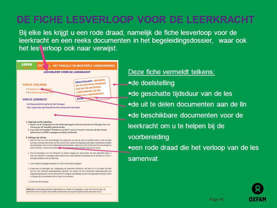 Page 18 DE FICHE LESVERLOOP VOOR DE LEERKRACHT Bij elke les krijgt u een rode draad, namelijk de fiche lesverloop voor de leerkracht en een reeks documenten in het begeleidingsdossier, waar ook het lesverloop ook naar verwijst.