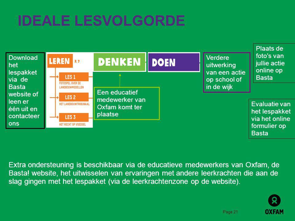 Page 21 IDEALE LESVOLGORDE Download het lespakket via de Basta website of leen er één uit en contacteer ons Een educatief medewerker van Oxfam komt te