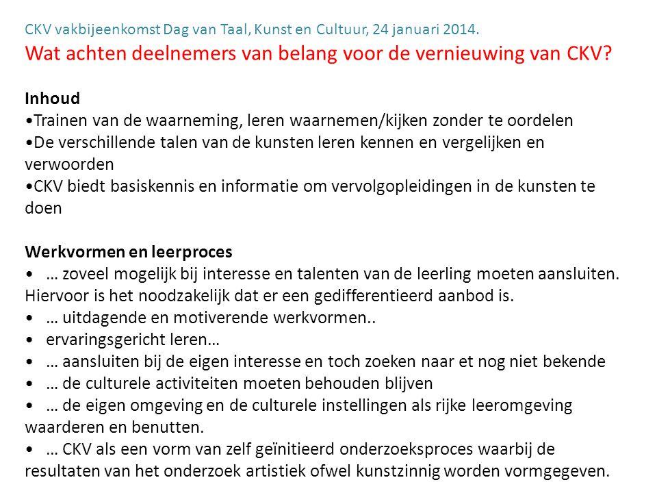 CKV vakbijeenkomst Dag van Taal, Kunst en Cultuur, 24 januari 2014. Wat achten deelnemers van belang voor de vernieuwing van CKV? Inhoud Trainen van d