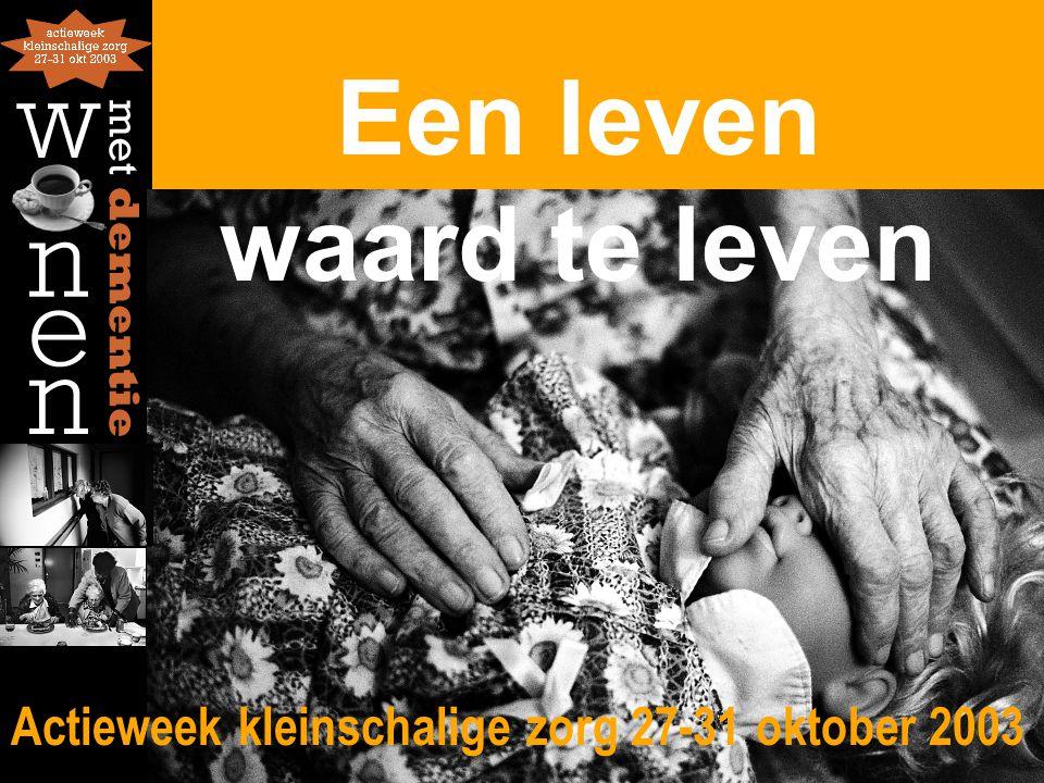 Een leven waard te leven Actieweek kleinschalige zorg 27-31 oktober 2003