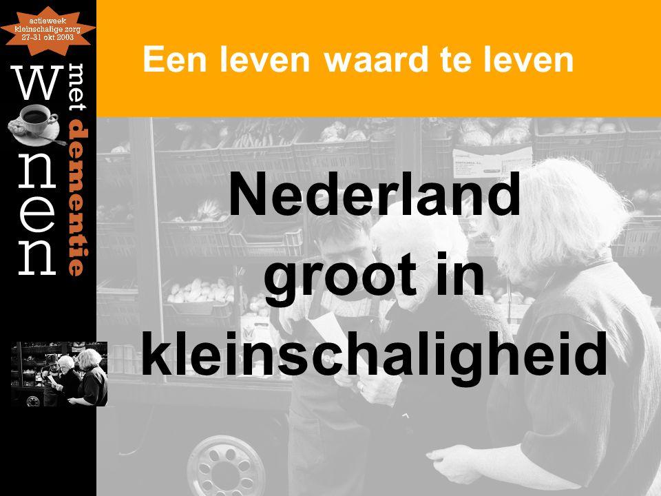 Een leven waard te leven Nederland groot in kleinschaligheid